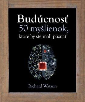 Richard Watson: Budúcnosť 50 myšlienok, ktoré by ste mali poznať cena od 350 Kč