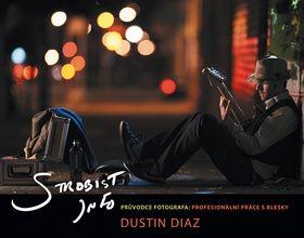 Dustin Diaz: Průvodce fotografa - Strobist info cena od 203 Kč