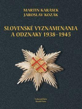 Jaroslav Kozák, Martin Karásek: Slovenské vyznamenania a odznaky 1938 - 1945 cena od 602 Kč