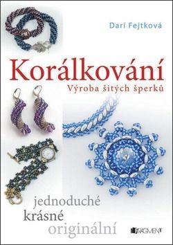 Darí Drahomíra Fejtková: Korálkování – výroba šitých šperků cena od 50 Kč