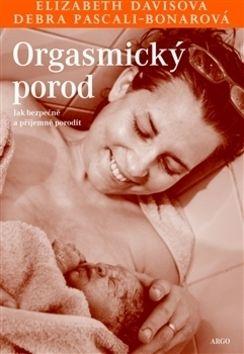 Elisabeth Davis, Debra Pascali-Bonar: Orgasmický porod cena od 158 Kč