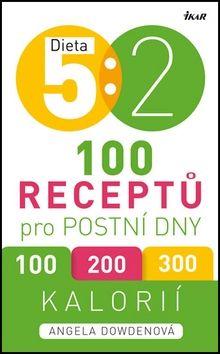 Angela Dowdenová: Dieta 5 : 2. 100 receptů pro postní dny cena od 159 Kč