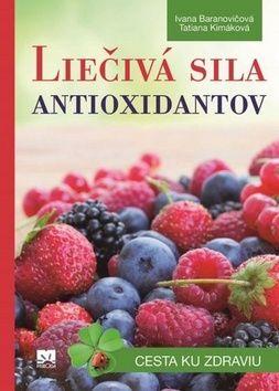 Ivana Baranovičová, Tatiana Kimáková: Liečivá sila antioxidantov cena od 133 Kč