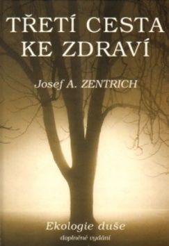 Josef A. Zentrich: Třetí cesta ke zdraví cena od 186 Kč