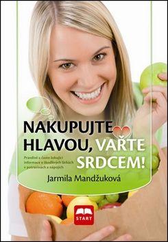 Jarmila Mandžuková: Nakupujte hlavou, vařte srdcem! cena od 124 Kč