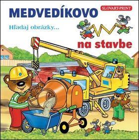 Medvedíkovo Hżadaj obrázky... na stavbe cena od 62 Kč