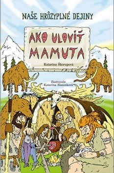 Katarína Škorupová: Ako uloviť mamuta cena od 188 Kč