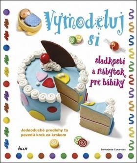 Bernadette Cuxart: Vymodeluj si sladkosti a nábytok pre bábiky cena od 103 Kč