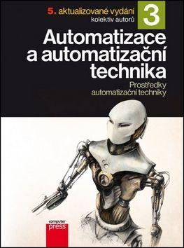 Josef Langer, Pavel Beneš, Jindřich Král, Jan Chlebný, Marie Martinásková: Automatizace a automatizační technika 3 Prostředky automatizační techniky cena od 135 Kč