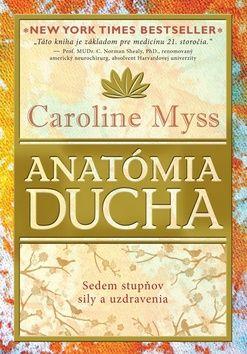 Caroline Myss: Anatómia ducha cena od 212 Kč