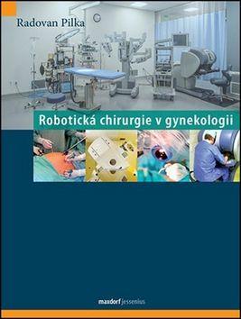 Pilka Radoslav: Robotická chirurgie v gynekologii cena od 625 Kč