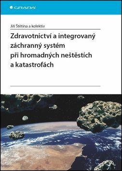 Jiří Štětina: Zdravotnictví a integrovaný zachranný systém při hromadných neštěstích a katastrofách cena od 843 Kč