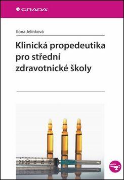 Ilona Jelínková: Klinická propedeutika pro střední zdravotnické školy cena od 168 Kč