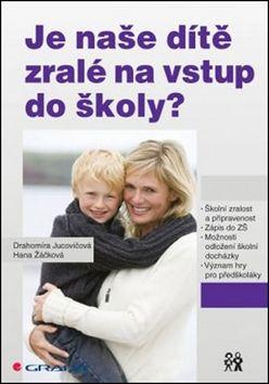 Drahomíra Jucovičová, Hana Žáčková: Je naše dítě zralé na vstup do školy? cena od 79 Kč