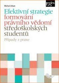 Michal Urban: Efektivní strategie formování právního vědomí středoškolských studentů cena od 271 Kč
