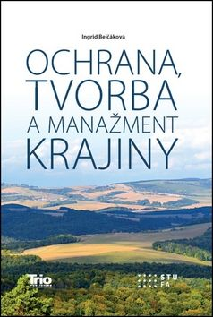 Ingrid Belčáková: Ochrana, tvorba a manažment krajiny cena od 269 Kč
