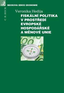 Veronika Hedija: Fiskální politika v prostředí evropské hospodářské a měnové unie cena od 245 Kč