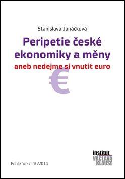 Janáčková Stanislava: Peripetie české ekonomiky a měny aneb nedejme si vnutit euro cena od 49 Kč