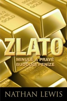 Lewis Nathan: Zlato - Minulé a pravé budoucí peníze cena od 336 Kč