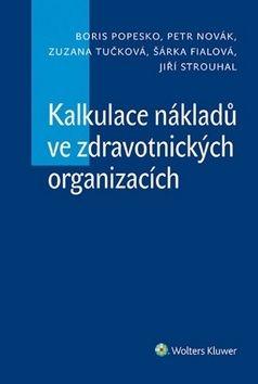 Boris Popesko, Zuzana Tučková, Petr Novák: Kalkulace nákladů ve zdravotnických organizacích cena od 276 Kč