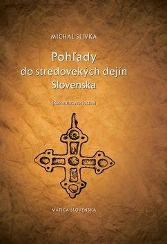 Michal Slivka: Pohľady do stredovekých dejín Slovenska cena od 256 Kč