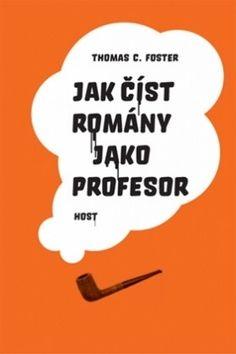 Foster Thomas C.: Jak číst romány jako profesor cena od 200 Kč