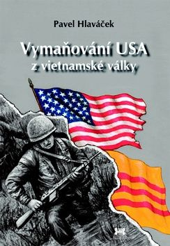 Hlaváček Pavel: Vymaňování USA z vietnamské války cena od 131 Kč