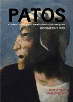 Josef Vojvodík: Patos v českém umění, poezii a umělecko-estetickém myšlení čtyřicátých let 20.st cena od 343 Kč