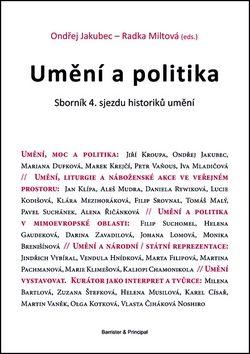 Radka Miltová, Ondřej Jakubec: Umění a politika - Sborník 4. sjezdu historiků umění cena od 228 Kč