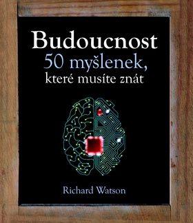 Richard Watson: Budoucnost - 50 myšlenek, které musíte znát cena od 220 Kč