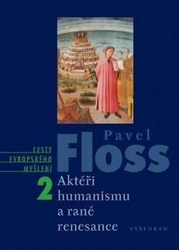 Pavel Floss: Aktéři humanismu a rané renesance cena od 466 Kč