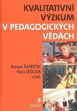 Klára Šeďová, Roman Švaříček: Kvalitativní výzkum v pedagogických vědách cena od 295 Kč