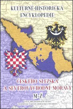 Milan Myška, Lumír Dokoupil, Jiří Svoboda: Kulturně-historická encyklopedie českého Slezska a severovýchodní Moravy cena od 0 Kč