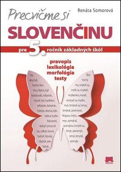 Renáta Somorová: Precvičme si slovenčinu pre 5. ročník základných škôl cena od 0 Kč