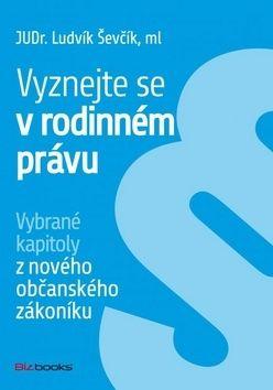 Ludvík Ševčík: Vyznejte se v rodinném právu cena od 69 Kč