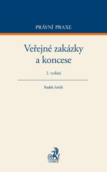 Radek Jurčík: Veřejné zakázky a koncese (2. vydání) cena od 1370 Kč