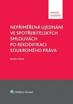 Blanka Vítová: Nepřiměřená ujednání ve spotřebitelských smlouvách po rekodifikaci soukromého práva cena od 441 Kč