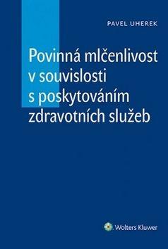 Pavel Uherek: Povinná mlčenlivost v souvislosti s poskytováním zdravotních služeb cena od 294 Kč