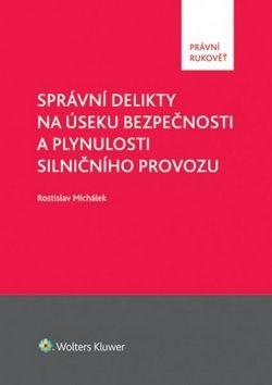 Rostislav Michálek: Správní delikty na úseku bezpečnosti a plynulosti silničního provozu cena od 320 Kč