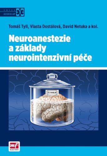 Tyll Tomáš, Dostálová Vlasta: Neuroanestezie a základy neurointenzivní péče cena od 448 Kč