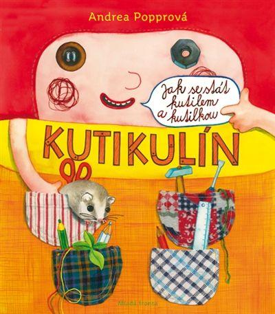 Andrea Popprová: Kutikulín - Jak se stát kutilem a kutilkou cena od 215 Kč