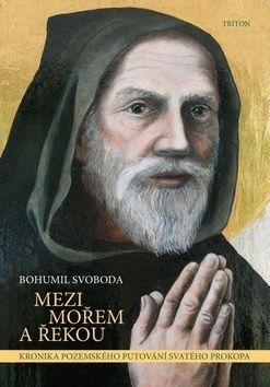 Bohumil Svoboda: Mezi mořem a řekou - Kronika pozemského putování svatého proroka cena od 114 Kč