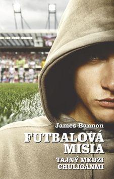 James Bannon: Futbalová misia - Tajný medzi chuligánmi cena od 280 Kč