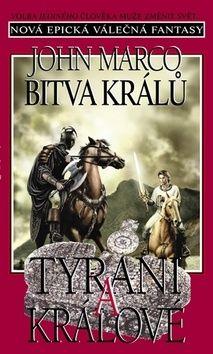 John Marco: Tyrani a králové 4 - Bitva králů cena od 134 Kč