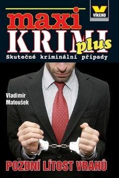 Vladimír Matoušek: Maxikrimi plus - Pozdní lítost vrahů cena od 92 Kč