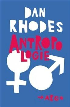Dan Rhodes: Antropologie cena od 137 Kč