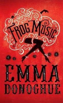 Emma Donoghue: Frog Music cena od 353 Kč