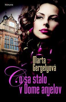 Marta Gergelyová: Čo sa stalo v Dome anjelov cena od 190 Kč