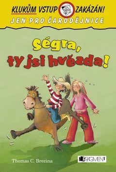 Thomas Brezina: Ségra, ty jsi hvězda! - Klukům vstup zakázán! cena od 101 Kč