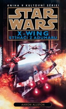 Aaron Allston: Star Wars X-Wing 9: Stíhači z Adumaru cena od 219 Kč